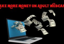 Make More Money On Adult Webcams